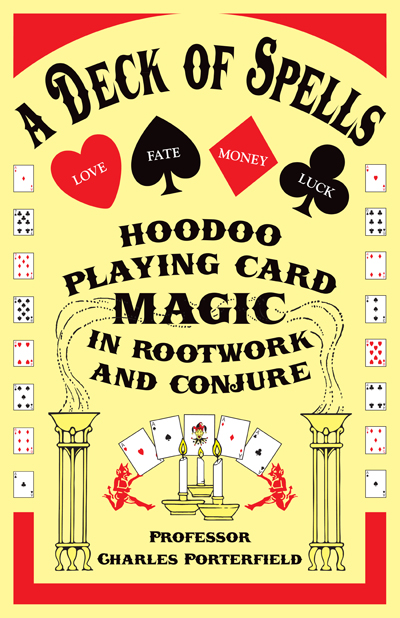 Order-A-Deck-of-Spells-Hoodoo-Playing-Card-Magic-in-Rootwork-and-Conjure-by-Professor-Charles-Porterfield-published-by-Lucky-Mojo-Curio-Company-in-Forestville-California