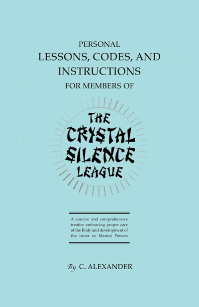 Personal Codes, Lessons, and Instructions for Members of the Crystal Silence League