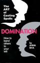 Domination-How-to-Bend-Others-to-Your-Will-by-Anna-Riva-at-the-Lucky-Mojo-Curio-Company-in-Forestville-California