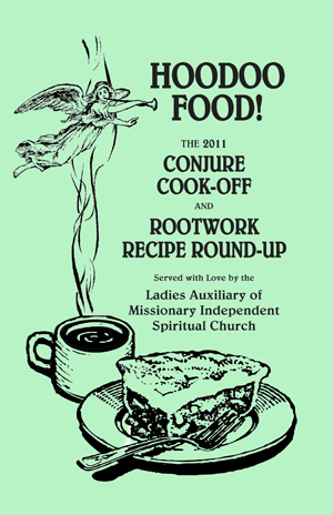 Hoodoo Food! The 2011 Conjure Cook-Off and Rootwork Recipe Round-Up
