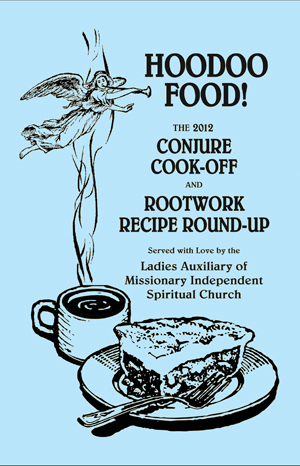 Hoodoo Food! The 2012 Conjure Cook-Off and Rootwork Recipe Round-Up