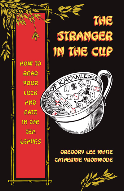 Order-The-Stranger-in-the-Cup-How-to-Read-Your-Luck-and-Fate-in-the-Tea-Leaves-by-Gregory-Lee-White-and-catherine-yronwode-published-by-the-Lucky-Mojo-Curio-Company-in-Forestville-California