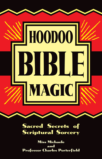 Order-Hoodoo-Bible-Magic-Sacred-Secrets-of-Scriptural-Sorcery-by-Miss-Michaele-and-Professor-Charles-Porterfield-published-by-Missionary-Independent-Spiritual-Church