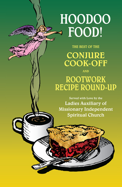 Order-Hoodoo-Food-The-Best-of-the-Conjure-Cook-Off-and-Rootwork-Recipe-Round-Up-Presented-by-the-Ladies-Auxiliary-of-Missionary Independent-Spiritual-Church-published-by-Missionary-Independent-Spiritual-Church