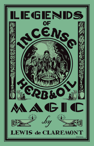 Order-Legends-of-Incense-Herb-and-Oil-Magic-by-Lewis-de-Claremont-and-restored-revised-and-edited-by-catherine-yronwode-published-by-Lucky-Mojo-Curio-Company