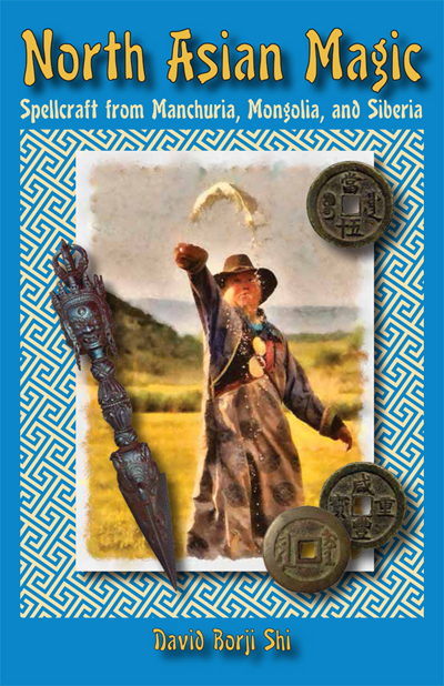 Order-North-Asian-Magic-Spellcraft-From-Manchuria-Mongolia-and-Siberia-by-David-Borji-Shi-published-by-Lucky-Mojo-Curio-Company-in-Forestville-California