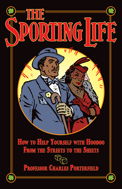 Order-The-Sporting-Life-How-to-Help-Yourself-with-Hoodoo-from-the-Streets-to-the-Sheets-by-Professor-Charles-Porterfield-published-by-Lucky-Mojo-Curio-Company-in-Forestville-California