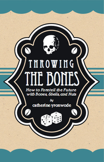 Order-Throwing-the-Bones-How-to-Foretell-the-Future-with-Bones-Shells-and-Nuts-by-catherine-yronwode-published-by-the-Lucky-Mojo-Curio-Company